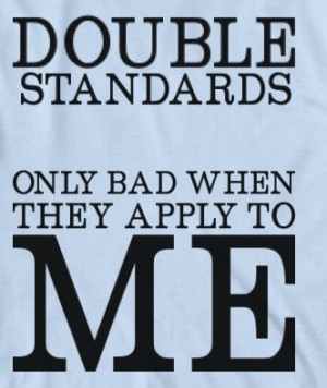 The Problem With Double Standards!