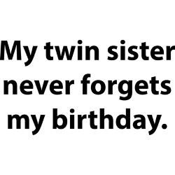 Twin Sister Never Fets...
