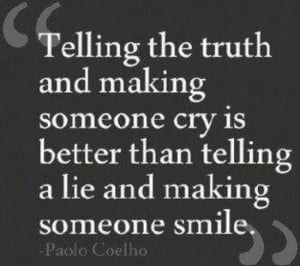 ... someone cry is better than telling a lie and making someone smile