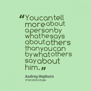 Quotes Picture: you can tell more about a person by what he says about ...