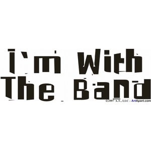 With The Band - Sayings and Quotes - I'm With The Band