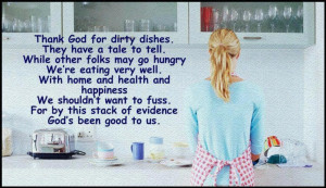 So blessed to have a home, good health and food to eat...dirty dishes ...