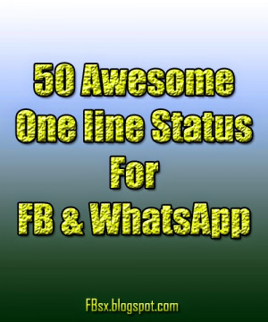 50 Awesome One line Status For FB & WhatsApp