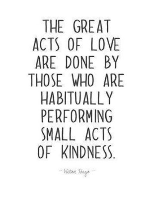The great acts of love are done by those who are habitually performing ...