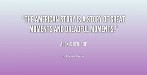 The American story is a story of great moments and dreadful moments ...