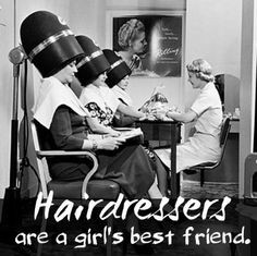 Hairdressers are a girl's best friend. More