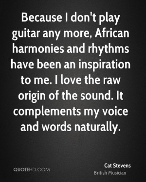 Because I don't play guitar any more, African harmonies and rhythms ...