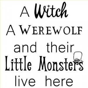 of A Witch a Werewolf and Their Little Monsters Live Here wall sayings ...