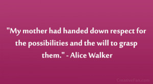 "... the possibilities—and the will to grasp them."" – Alice Walker"