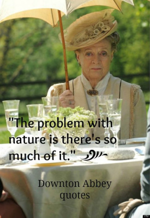 ... , Downton Abbey Funny Quotes, Dowager Countess Quotes, Best Quotes