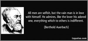 quote-all-men-are-selfish-but-the-vain-man-is-in-love-with-himself-he ...