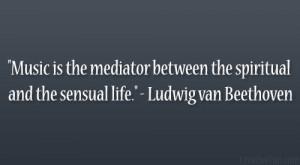 """... the spiritual and the sensual life."""" – Ludwig van Beethoven"""