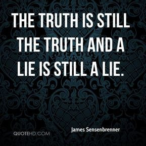 James Sensenbrenner the truth is still the truth and a lie is still