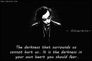 The darkness that surrounds us cannot hurt us. It is the darkness in ...