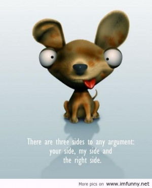 ... quotespictures.com/there-are-three-sides-to-any-argument-funny-quote