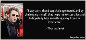 quote-if-i-stay-alert-then-i-can-challenge-myself-and-by-challenging ...