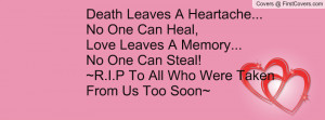 Quotes On Losing A Loved One Too Soon ~ Death Leaves A Heartache... No ...
