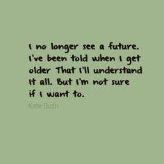... Bush - Obtained from FinestQuotes.com futur quot, kate bush quotes