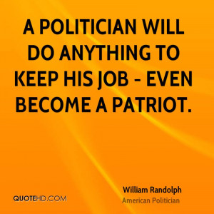 william-randolph-politician-quote-a-politician-will-do-anything-to.jpg