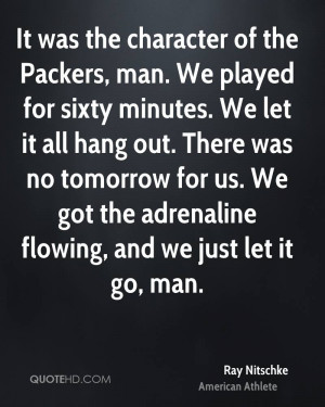 It was the character of the Packers, man. We played for sixty minutes ...