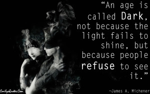 An age is called Dark, not because the light fails to shine, but ...