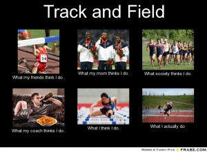 Track and Field... - Meme Generator What i do