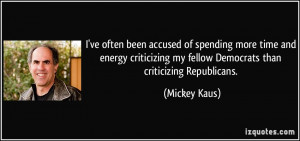 ve often been accused of spending more time and energy criticizing ...