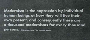 Another great Modernism quote from the brilliant Octavio Paz . I think ...
