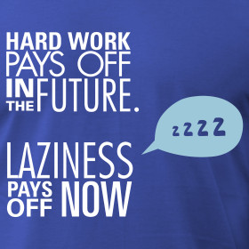 Design ~ Hard Work Vs Laziness Pays Off Now