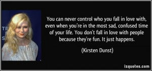 control who you fall in love with, even when you're in the most sad ...
