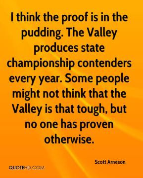 Scott Arneson - I think the proof is in the pudding. The Valley ...