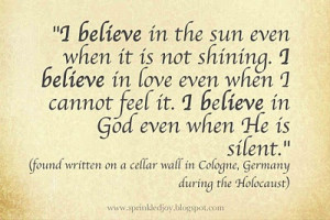 believe in the sun even when it is not shining quote
