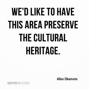 ... Okamoto - We'd like to have this area preserve the cultural heritage