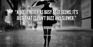 quote-Kin-Hubbard-a-bee-is-never-as-busy-as-5162.png