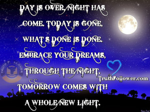 DAY IS OVER, NIGHT HAS COME. TODAY IS GONE, WHAT'S DONE IS DONE ...