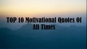 Top 10 Motivational Quotes Of All Times