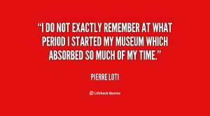 do not exactly remember at what period I started my museum which ...