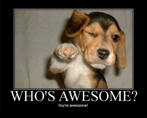 wanted to remind you that you are Awesome! And don't you forget it ...