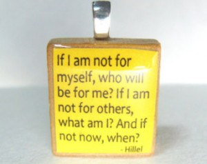 Hillel quote - If I am not for myse lf, who will be for me - yellow ...