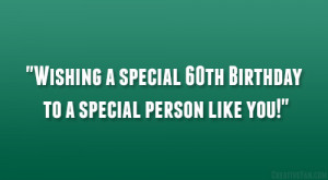 Wishing a special 60th Birthday to a special person like you!""