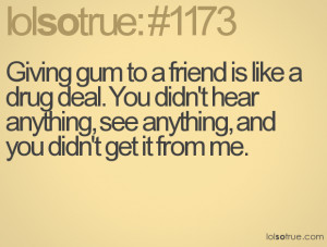 Giving gum to a friend is like a drug deal. You didn't hear anything ...
