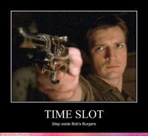 Time slot: step aside Bob's Burgers (Nathan Fillion/Firefly) LoL by ...