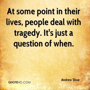 Andrew Shue - At some point in their lives, people deal with tragedy ...