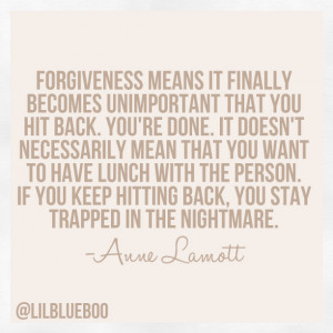 forgive because they think they can hold it over you, hoping you ...