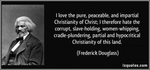 love the pure, peaceable, and impartial Christianity of Christ; I ...
