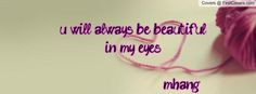 will always admire your inner and outer beauty. You will always be ...