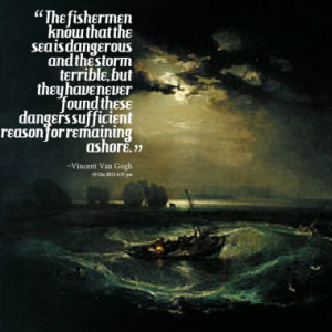 The fishermen know that the sea is dangerous and the storm terrible ...