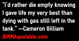 rather die empty knowing I gave life my very best than dying with ...