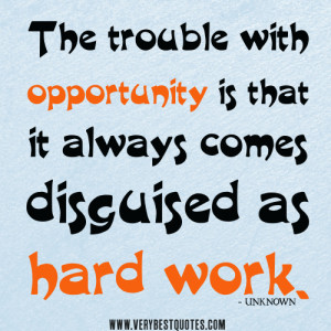 hard work quotes, The trouble with opportunity is that it always comes ...