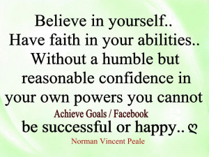 Believe in yourself! Have faith in your abilities...